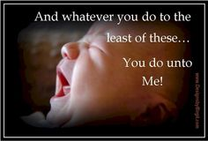 """Matthew 25:40 (KJV) """"And the King shall answer and say unto them, Verily I say unto you, Inasmuch as ye have done it unto one of the least of these my brethren, ye have done it unto me."""""""