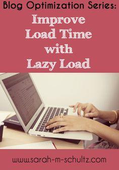 Blog Optimization Series: Improve Load Time With Lazy Load #wordpresstips #blogtips