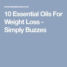 10 Essential Oils For Weight Loss - Simply Buzzes