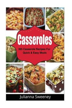 Casseroles: 365 Days of Casserole Recipes for Quick and Easy Meals