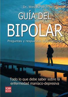 PREGUNTAS Y RESPUESTAS MÁS COMUNES Una guía completa y detallada que le ayudará a resolver todas las dudas sobre el trastorno bipolar:  la enfermedad maníaco-depresiva