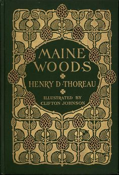 'Maine Woods' by Henry David Thoreau, 1909. Design by Margaret N. Armstrong