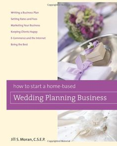 How to Start a Home-Based #Wedding Planning Business (Home-Based Business Series)/Jill Moran CSEP