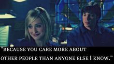 """Clark (to Chloe) """"Because you care more about other people than anyone else I know."""""""