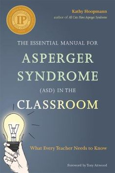 The essential manual for Asperger Syndrome (ASD) in the classroom: what every teacher needs to know. (2015). by Kathy Hoopman