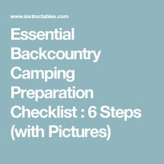 Essential Backcountry Camping Preparation Checklist : 6 Steps (with Pictures)