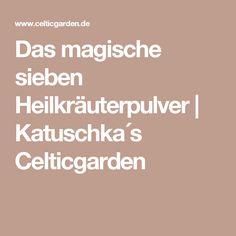 Das magische sieben Heilkräuterpulver | Katuschka´s Celticgarden