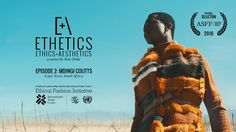 ETHETICS (by Amber Moelter & Luis Barreto Carrillo aka Noir Tribe) EPISODE 2 Teaser: MDINGI COUTTS - Cape Town, South Africa  By Noir Tribe in partnership with ITC Ethical Fashion Initiative