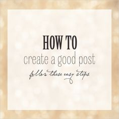 how to create a good post