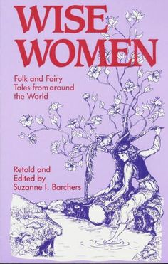 Wise Women: Folk and Fairy Tales from Around the World