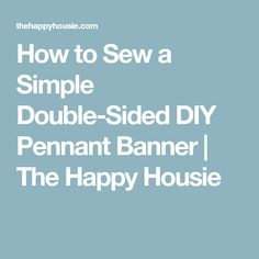 How to Sew a Simple Double-Sided DIY Pennant Banner | The Happy Housie