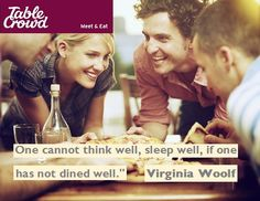 """Social dining quote. """"One cannot think well, sleep well, if one has not dined well."""" Virginia Woolf"""
