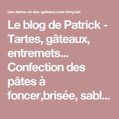 Le blog de Patrick - Tartes, gâteaux, entremets... Confection des pâtes à foncer,brisée, sablée... Feuilletage...Et tout cela en images.