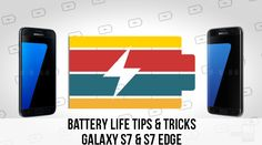 16 tips and tricks to improve battery life on the Galaxy S7 and S7 edge