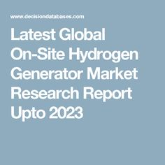 Latest Global On-Site Hydrogen Generator Market Research Report Upto 2023