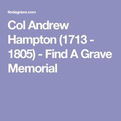 Col Andrew Hampton (1713 - 1805) - Find A Grave Memorial