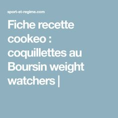 Fiche recette cookeo : coquillettes au Boursin weight watchers |