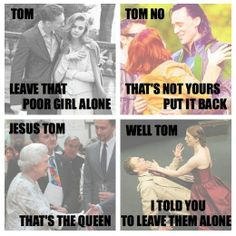 These make me laugh because they literally portray everything Tom hiddleston is sometimes and during this sometimes be can be a five year old in that body of his!
