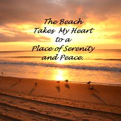 The Beach Takes My Heart to a Place of Serenity and Peace - Beach Quote - Let Myrtle Beach, South Carolina take you there!