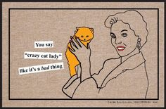 """High Cotton Crazy Cat Lady Doormat by High Cotton, Inc.. $19.99. Made in the USA. 0. Indoor/outdoor. Wash with hose. Humorous doormat. These humorous doormats are 18"""" x 27' and are made from 100% Olefin Indoor/Outdoor carpet with perfect bound stitched edges. Practical and useful (assuming the recipient has a home with a door)-Funny-Great Gift-Easy to clean with a hose."""