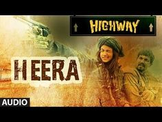 ▶ Highway Heera Full Song (Audio) A.R Rahman | Alia Bhatt, Randeep Hooda - YouTube