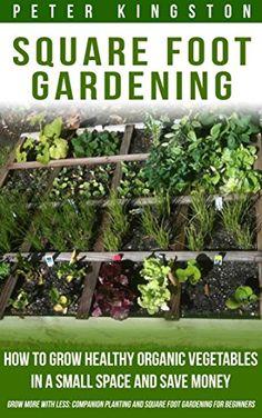 Square Foot Gardening: How to grow healthy organic vegeta...