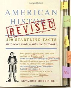 American History Revised: 200 Startling Facts That Never Made It into the Textbooks:Amazon:Books