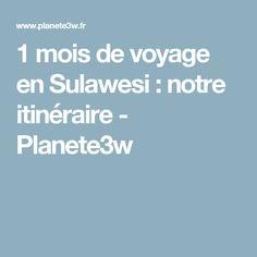 1 mois de voyage en Sulawesi : notre itinéraire - Planete3w