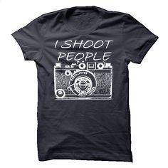 I Shoot People Shirt T Shirt, Hoodie, Sweatshirts - silk screen #teeshirt #fashion