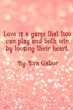 Romantic Quotes - Love is a game that two can play and both win by loosing their heart. By Eva Gabor