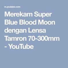 Merekam Super Blue Blood Moon dengan Lensa Tamron 70-300mm - YouTube
