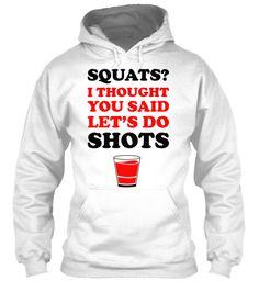 Squats Shots Tshirts 2017 White Sweatshirt Front