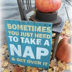 Sometimes You Just Need To Take a Nap!