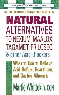 Bestseller Books Online Natural Alternatives to Nexium, Maalox, Tagamet, Prilosec & Other Acid Blockers: What to Use to Relieve Acid Reflux, Heartburn, and Gastric Ailments Martie Whittekin $7.95  - http://www.ebooknetworking.net/books_detail-0757002102.html