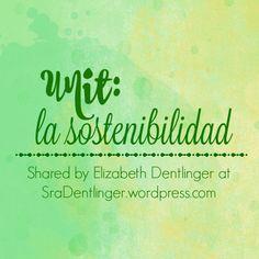 Unit: la sostenibilidad | Shared by Elizabeth Dentlinger at SraDentlinger.wordpress.com Spanish Lesson Plans, Spanish Lessons, Spanish Teacher, Wordpress, The Unit, How To Plan, Sustainability, Spanish Courses