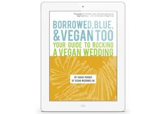 Borrowed, Blue, and Vegan Too: You Guide to Rocking a Vegan Wedding