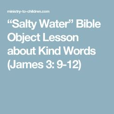 """""""Salty Water"""" Bible Object Lesson about Kind Words (James 3: 9-12)"""