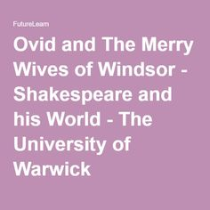 Ovid and The Merry Wives of Windsor - Shakespeare and his World - The University of Warwick