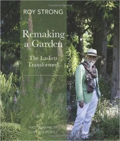 Remaking a Garden: The Laskett Gardens Transformed: Roy Strong, Clive Boursnell: 9780711233966: Amazon.com: Books