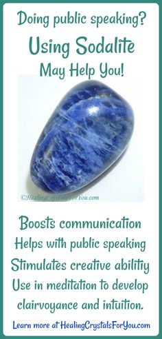 Sodalite boosts communication, aids public speaking and stimulates creative abilities. Use in meditation for developing clairvoyance and intuition.