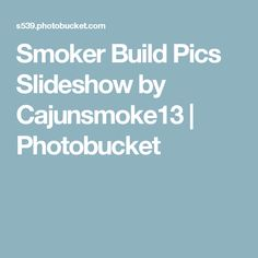 Smoker Build Pics Slideshow by Cajunsmoke13 | Photobucket Bbq Grill, Grilling, Build A Smoker, Offset Smoker, Smoker Recipes, Smoking Meat, Projects To Try, Smokers, Thanksgiving