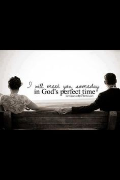 I will meet you some day in God's perfect time