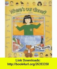 Wheres Our Dinner (Early Words Series) (9780237514273) Gillian Liu, Jane Green , ISBN-10: 0237514273  , ISBN-13: 978-0237514273 ,  , tutorials , pdf , ebook , torrent , downloads , rapidshare , filesonic , hotfile , megaupload , fileserve