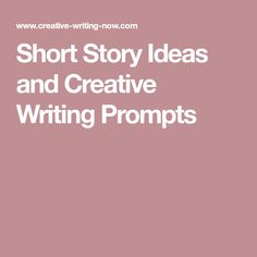 Short Story Ideas and Creative Writing Prompts