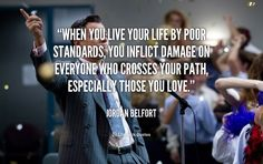 """When you live your life by poor standards, you inflict damage on everyone who crosses your path, especially those you love."" - Jordan Belfort #quote #lifehack #jordanbelfort"