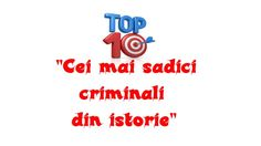 TOP ZECE Cei mai sadici criminali din istorie
