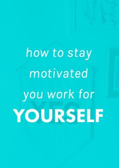 How To Stay Motivated When Working For Yourself. | Love working for yourself, but hate how difficult it can be to find motivation to actually DO the work? These tips will totally inspire you to get sh*t done.