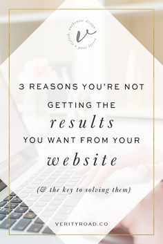 3 Reasons You're Not Getting the Results You Want From Your Website — Verity Road