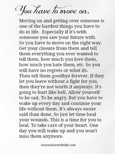 "No truer words.......I personally think you NEVER get over that ""one"" special someone you envisioned in your future. You may miss them everyday but you learn to live without them. Easier said then done but you have to!!!"