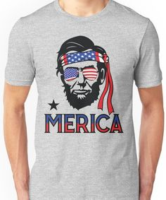 Merica - Funny Abe Lincoln of July Hip American T-shirt Unisex T-Shirt Patriotic Tee Shirts, Fourth Of July Shirts, Baseball Shirts, Lady Bug, Funny 4th Of July, July 4th, Usa Shirt, Merica Shirt, Unisex